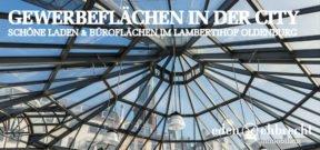 Gewerbemakler, Ladenflächen, Büroflächen, Gewerbeflächen, Lambertihof, Oldenburg, Innenstadt, Fußgägerzone, City, Jetzt Mieten